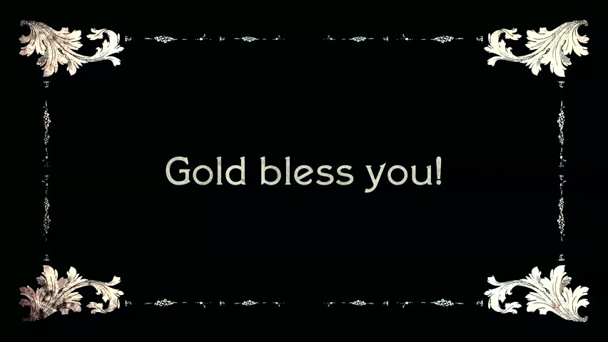 A re-created film frame from the silent movies era, showing an intertitle text: Gold bless you (intentional misspelling as a pun).