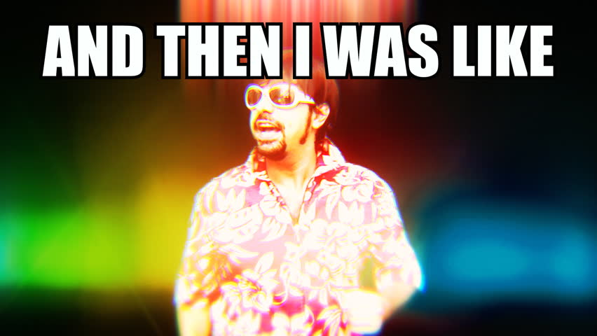 A pop internet culture reaction gif meme: a crazy dancing DJ with the text And then I was like.  | Shutterstock HD Video #1019371135