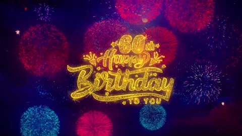 60th Happy Birthday Greeting Text with Particles and Sparks Colored Bokeh Fireworks Display 4K. for Greeting card, Celebration, Party Invitation, calendar, Gift, Events, Message, Holiday, Wishes.