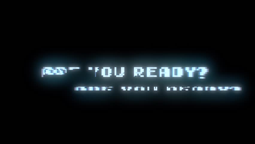 The words Are you ready?, appearing with digital noise and glitches. Nin 8-bit style.
